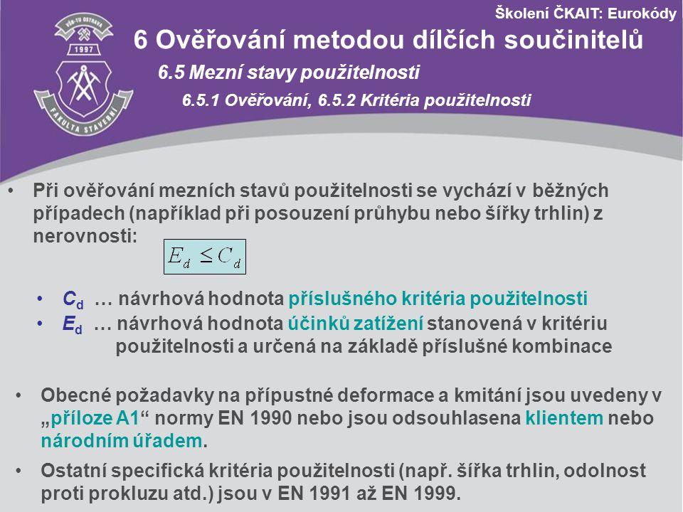 Školení ČKAIT: Eurokódy 6 Ověřování metodou dílčích součinitelů 6.5 Mezní stavy použitelnosti 6.5.1 Ověřování, 6.5.2 Kritéria použitelnosti Při ověřov