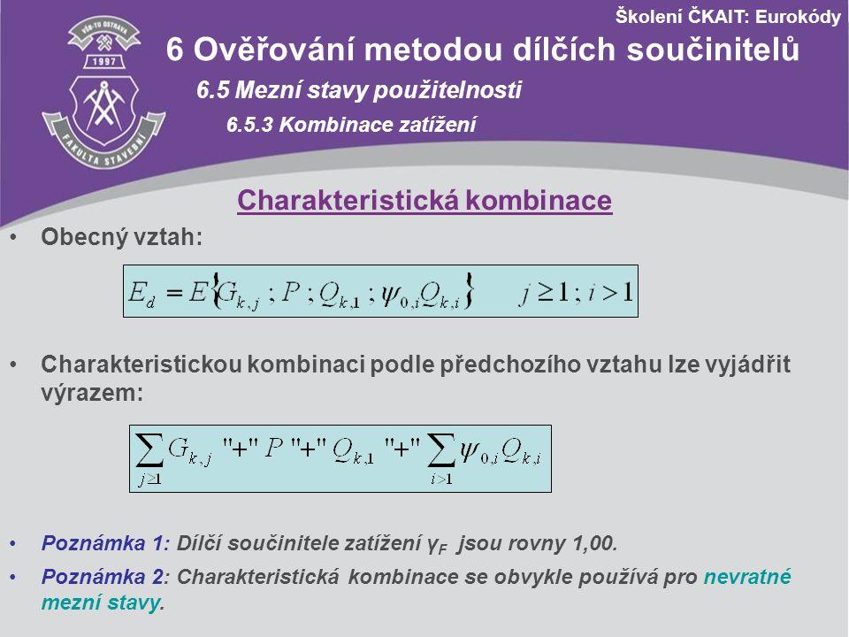 Obecný vztah: Školení ČKAIT: Eurokódy 6 Ověřování metodou dílčích součinitelů 6.5 Mezní stavy použitelnosti 6.5.3 Kombinace zatížení Charakteristická