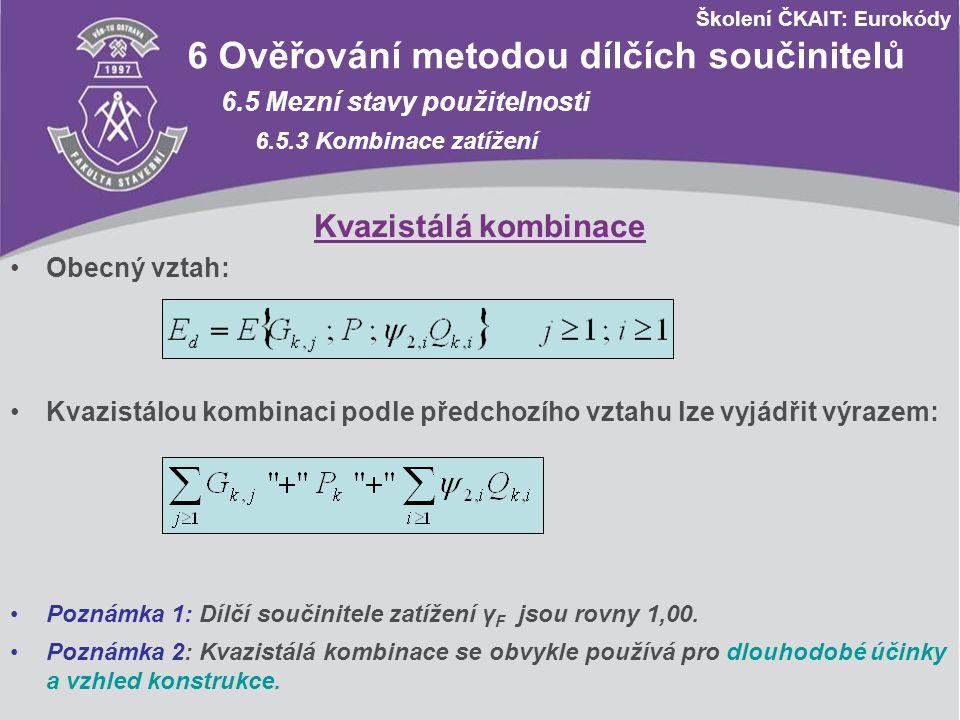 Školení ČKAIT: Eurokódy 6 Ověřování metodou dílčích součinitelů 6.5 Mezní stavy použitelnosti 6.5.3 Kombinace zatížení Obecný vztah: Kvazistálá kombin