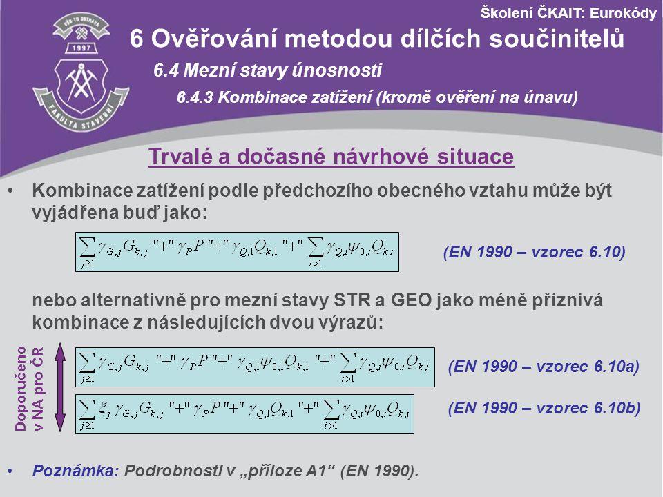 Školení ČKAIT: Eurokódy A1 Použití pro pozemní stavby A1.2 Kombinace zatížení A1.2.1 Obecně Účinky zatížení, které se z fyzikálních nebo funkčních důvodů nemohou vyskytovat současně, se nemají uvažovat v kombinacích současně.