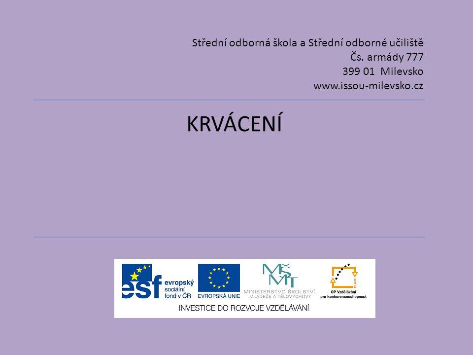KRVÁCENÍ Střední odborná škola a Střední odborné učiliště Čs. armády 777 399 01 Milevsko www.issou-milevsko.cz