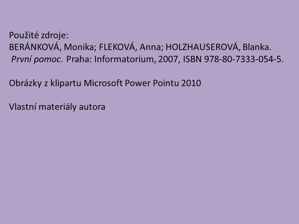 Použité zdroje: BERÁNKOVÁ, Monika; FLEKOVÁ, Anna; HOLZHAUSEROVÁ, Blanka. První pomoc. Praha: Informatorium, 2007, ISBN 978-80-7333-054-5. Obrázky z kl
