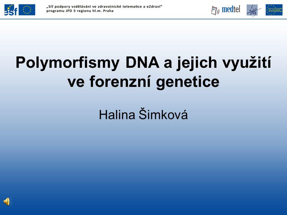 Polymorfismy DNA a jejich využití ve forenzní genetice Halina Šimková