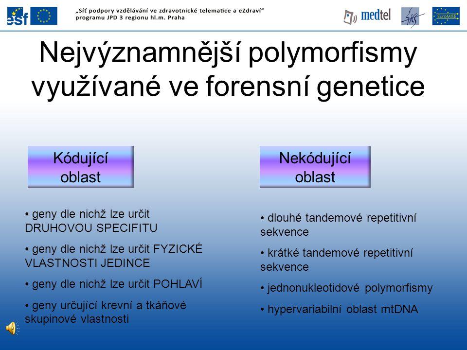 Nejvýznamnější polymorfismy využívané ve forensní genetice geny dle nichž lze určit DRUHOVOU SPECIFITU geny dle nichž lze určit FYZICKÉ VLASTNOSTI JED