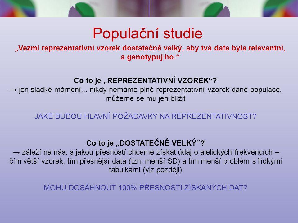 """Populační studie """"Vezmi reprezentativní vzorek dostatečně velký, aby tvá data byla relevantní, a genotypuj ho. Co to je """"REPREZENTATIVNÍ VZOREK ."""