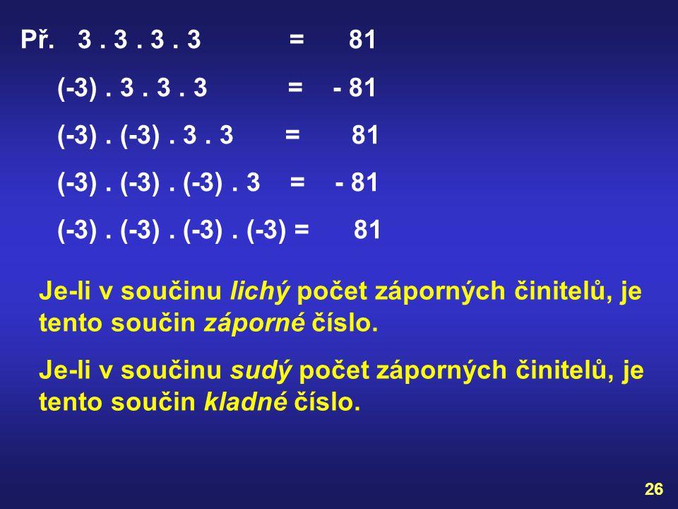 VYZKOUŠEJ SI : 25 Př. 2. 7 = 2. (-7) = (-2 ). 7 = (-2). (-7) = 5. 6 = 5. (-6) = (-5). 6 = (-5). (-6) = 0. (-6) = 4. (-9) = (-5). 0 = (-8). (-8) = ŘEŠE