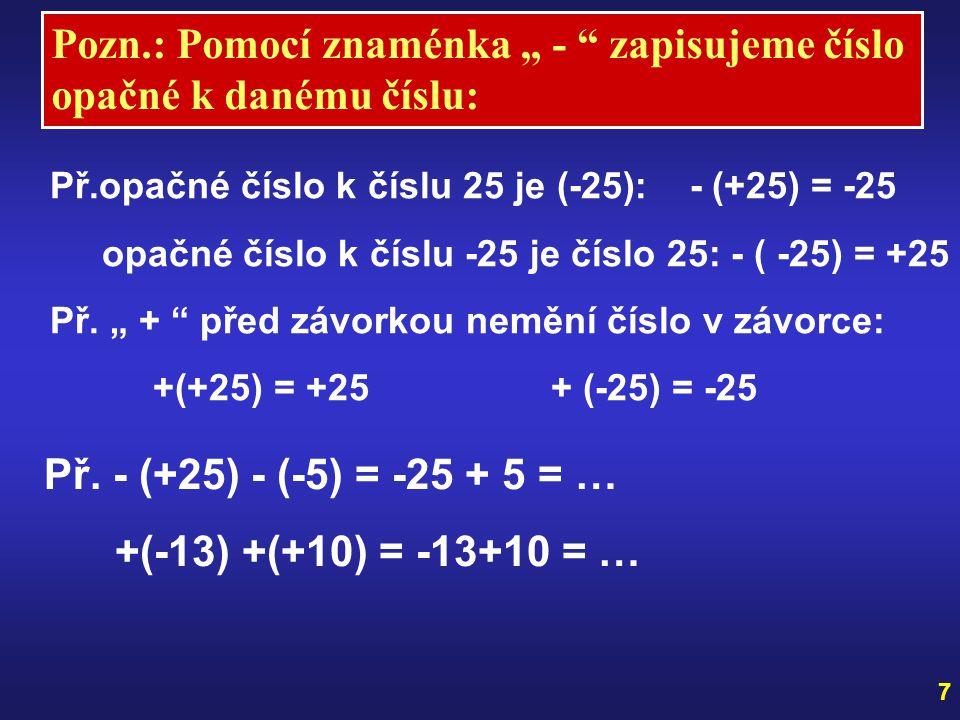 """Pozn.: Pomocí znaménka """" - zapisujeme číslo opačné k danému číslu: Př.opačné číslo k číslu 25 je (-25): - (+25) = -25 opačné číslo k číslu -25 je číslo 25: - ( -25) = +25 Př."""
