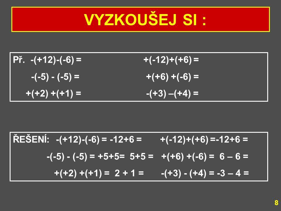 """Pozn.: Pomocí znaménka """" - """" zapisujeme číslo opačné k danému číslu: Př.opačné číslo k číslu 25 je (-25): - (+25) = -25 opačné číslo k číslu -25 je čí"""