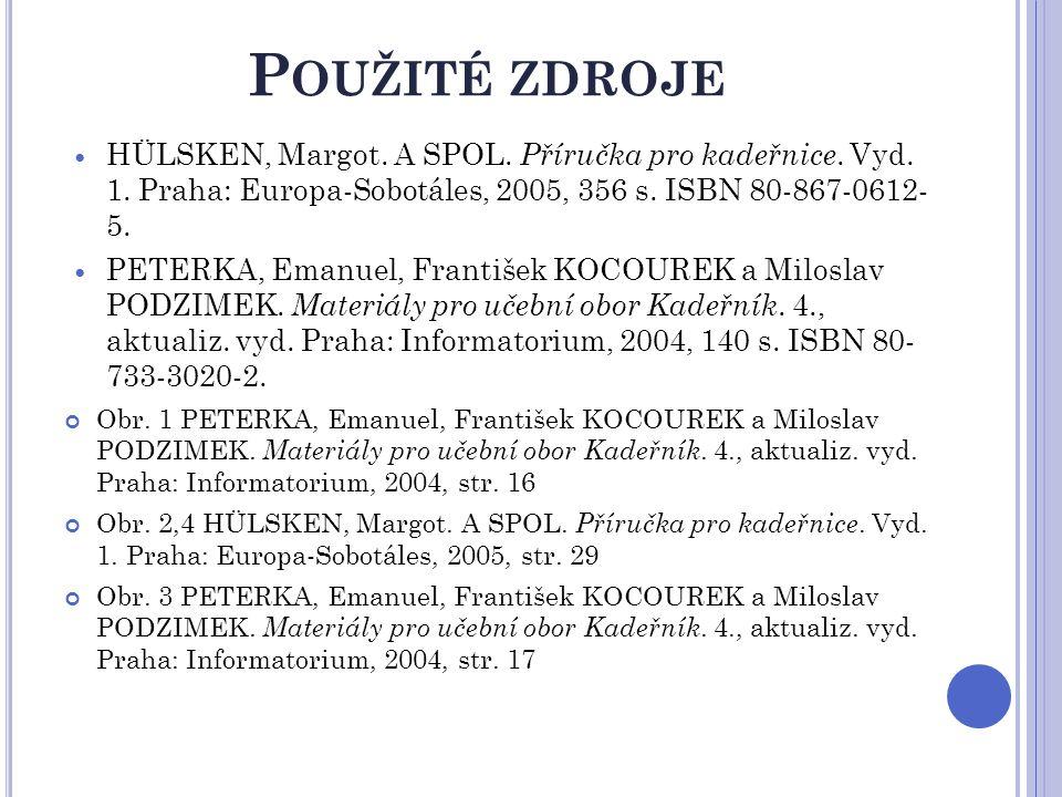 P OUŽITÉ ZDROJE HÜLSKEN, Margot. A SPOL. Příručka pro kadeřnice. Vyd. 1. Praha: Europa-Sobotáles, 2005, 356 s. ISBN 80-867-0612- 5. PETERKA, Emanuel,