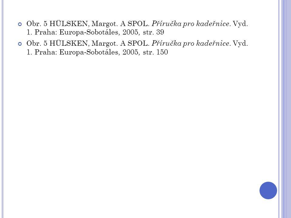 Obr. 5 HÜLSKEN, Margot. A SPOL. Příručka pro kadeřnice. Vyd. 1. Praha: Europa-Sobotáles, 2005, str. 39 Obr. 5 HÜLSKEN, Margot. A SPOL. Příručka pro ka