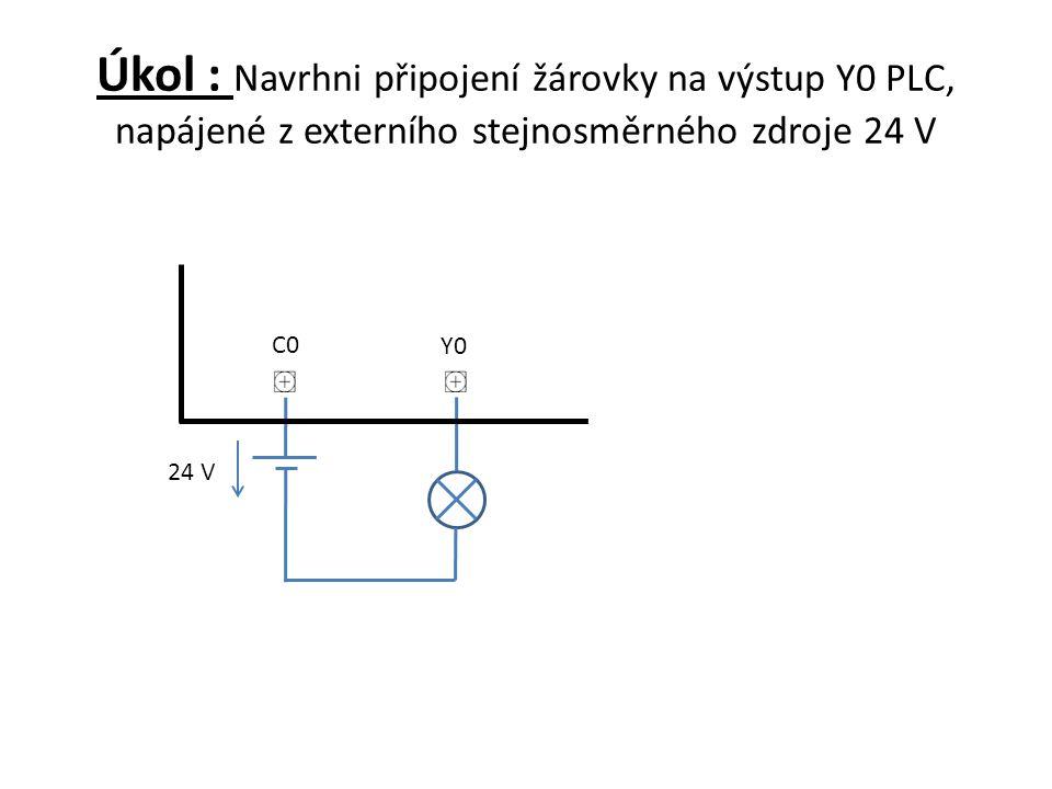 Úkol : Navrhni připojení žárovky na výstup Y0 PLC, napájené z externího stejnosměrného zdroje 24 V C0 Y0 24 V