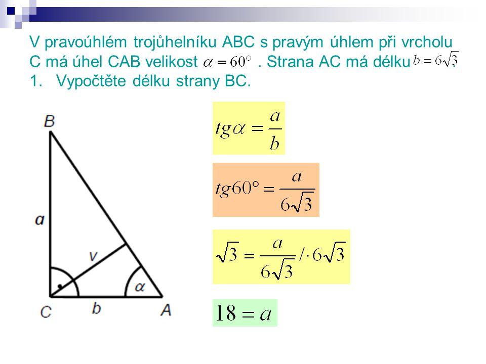 V pravoúhlém trojůhelníku ABC s pravým úhlem při vrcholu C má úhel CAB velikost.