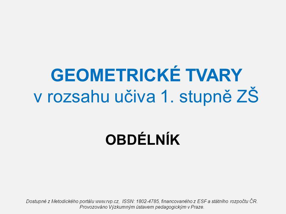 GEOMETRICKÉ TVARY v rozsahu učiva 1. stupně ZŠ OBDÉLNÍK Dostupné z Metodického portálu www.rvp.cz, ISSN: 1802-4785, financovaného z ESF a státního roz