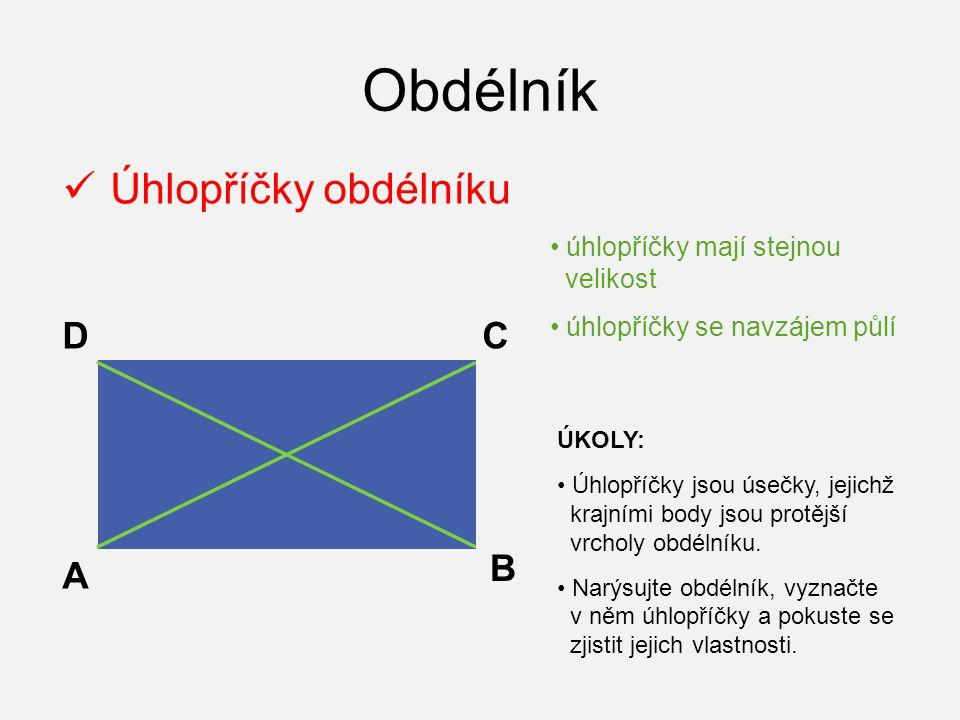 Obdélník Úhlopříčky obdélníku A B CD ÚKOLY: Úhlopříčky jsou úsečky, jejichž krajními body jsou protější vrcholy obdélníku. Narýsujte obdélník, vyznačt