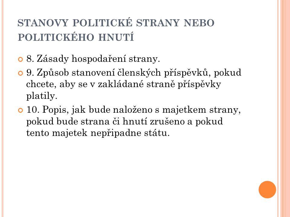 STANOVY POLITICKÉ STRANY NEBO POLITICKÉHO HNUTÍ 8. Zásady hospodaření strany. 9. Způsob stanovení členských příspěvků, pokud chcete, aby se v zakládan