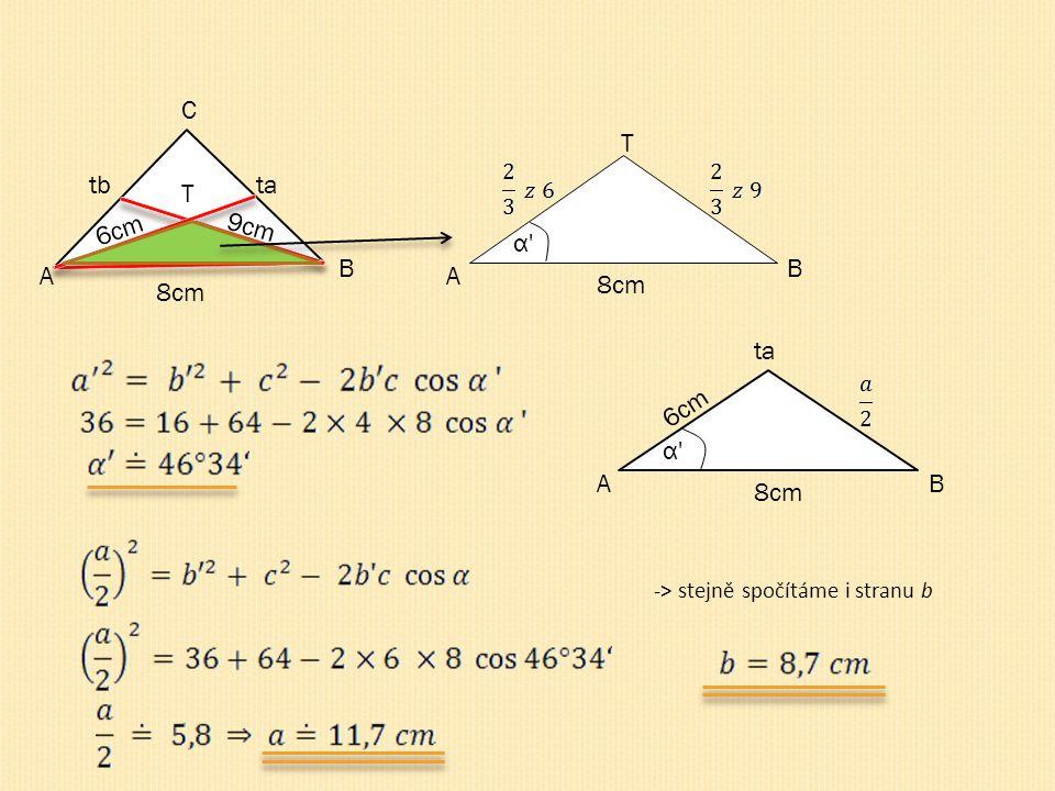 A B C tb 9cm 8cm 6cm ta T T A B 8cm α'α' -> stejně spočítáme i stranu b AB ta 6cm 8cm α'