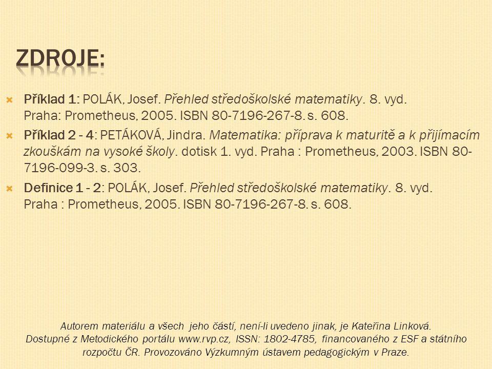  Příklad 1: POLÁK, Josef. Přehled středoškolské matematiky. 8. vyd. Praha: Prometheus, 2005. ISBN 80-7196-267-8. s. 608.  Příklad 2 - 4: PETÁKOVÁ, J