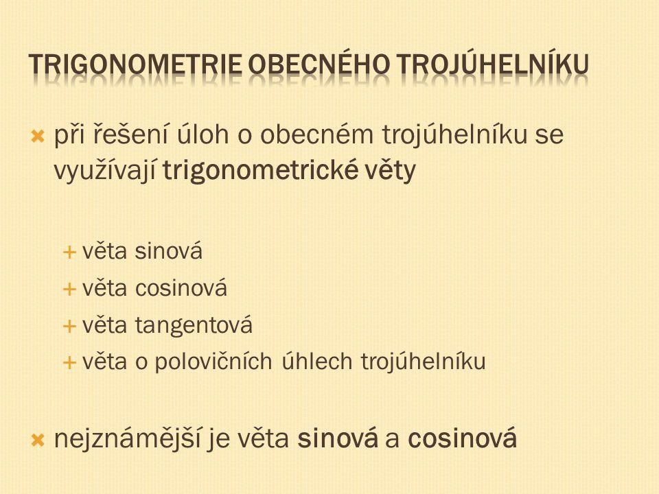  při řešení úloh o obecném trojúhelníku se využívají trigonometrické věty  věta sinová  věta cosinová  věta tangentová  věta o polovičních úhlech