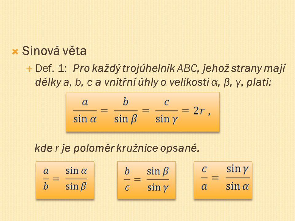 Sinová věta  Def. 1: Pro každý trojúhelník ABC, jehož strany mají délky a, b, c a vnitřní úhly o velikosti α, β, γ, platí: kde r je poloměr kružnic