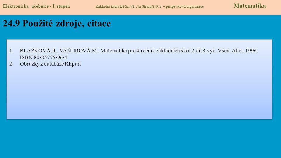 24.9 Použité zdroje, citace 1.BLAŽKOVÁ,R., VAŇUROVÁ,M., Matematika pro 4.ročník základních škol 2.díl 3.vyd.