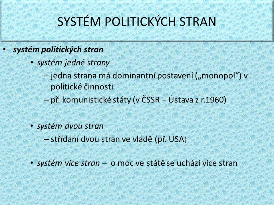 "SYSTÉM POLITICKÝCH STRAN systém politických stran systém jedné strany – jedna strana má dominantní postavení (""monopol"") v politické činnosti – př. ko"