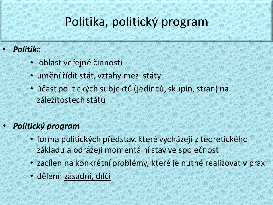 Politika, politický program Politika oblast veřejné činnosti umění řídit stát, vztahy mezi státy účast politických subjektů (jedinců, skupin, stran) n