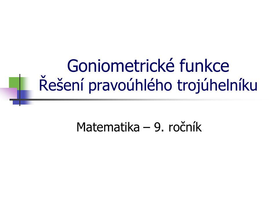 Goniometrické funkce Řešení pravoúhlého trojúhelníku Matematika – 9. ročník