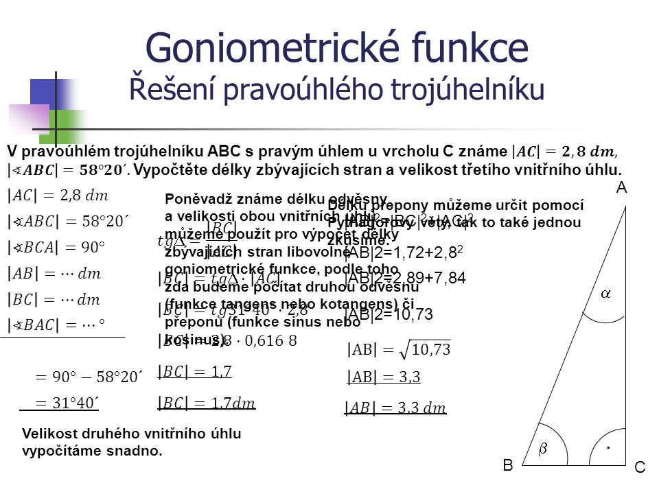 Goniometrické funkce Řešení pravoúhlého trojúhelníku B A C   · Poněvadž známe délku odvěsny a velikosti obou vnitřních úhlů můžeme použít pro výpoče