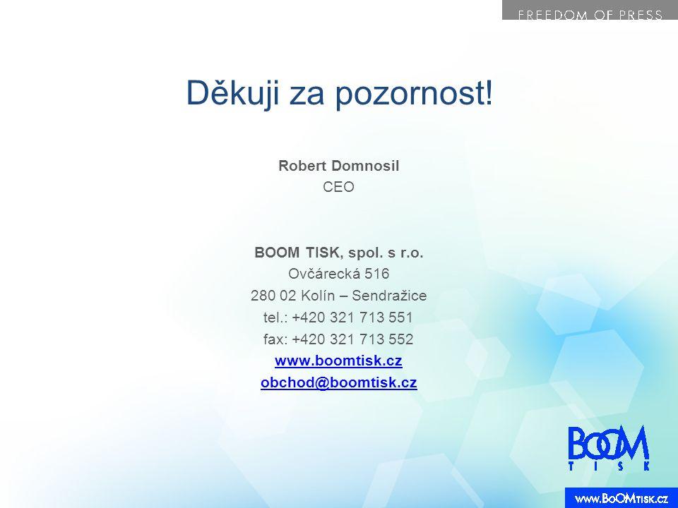 Děkuji za pozornost! Robert Domnosil CEO BOOM TISK, spol. s r.o. Ovčárecká 516 280 02 Kolín – Sendražice tel.: +420 321 713 551 fax: +420 321 713 552