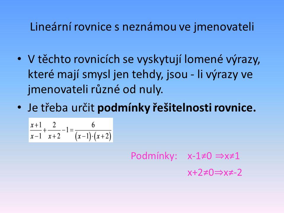 Lineární rovnice s neznámou ve jmenovateli V těchto rovnicích se vyskytují lomené výrazy, které mají smysl jen tehdy, jsou - li výrazy ve jmenovateli