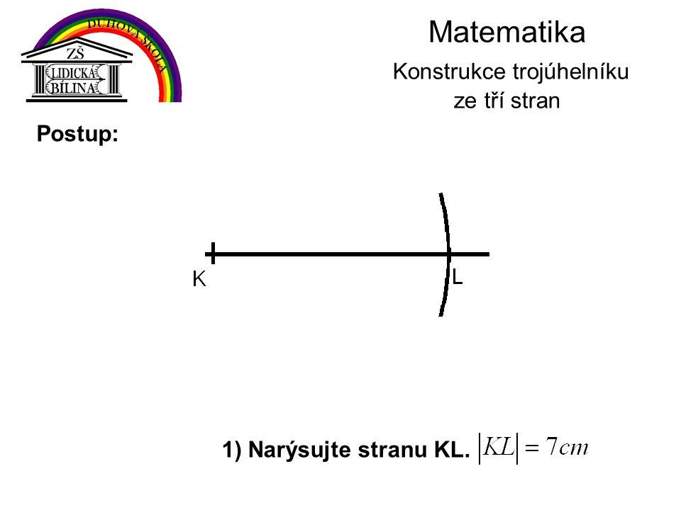 Matematika Konstrukce trojúhelníku ze tří stran 1) Narýsujte stranu KL. Postup:
