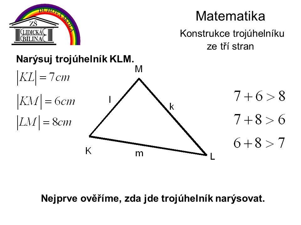 Nejprve ověříme, zda jde trojúhelník narýsovat. Narýsuj trojúhelník KLM.