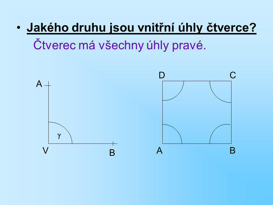 ČTVEREC Kolik stran má čtverec? Čtverec má čtyři strany. Kolik vrcholů má čtverec? Čtverec má čtyři vrcholy. Jaké strany má čtverec? Čtverec má všechn