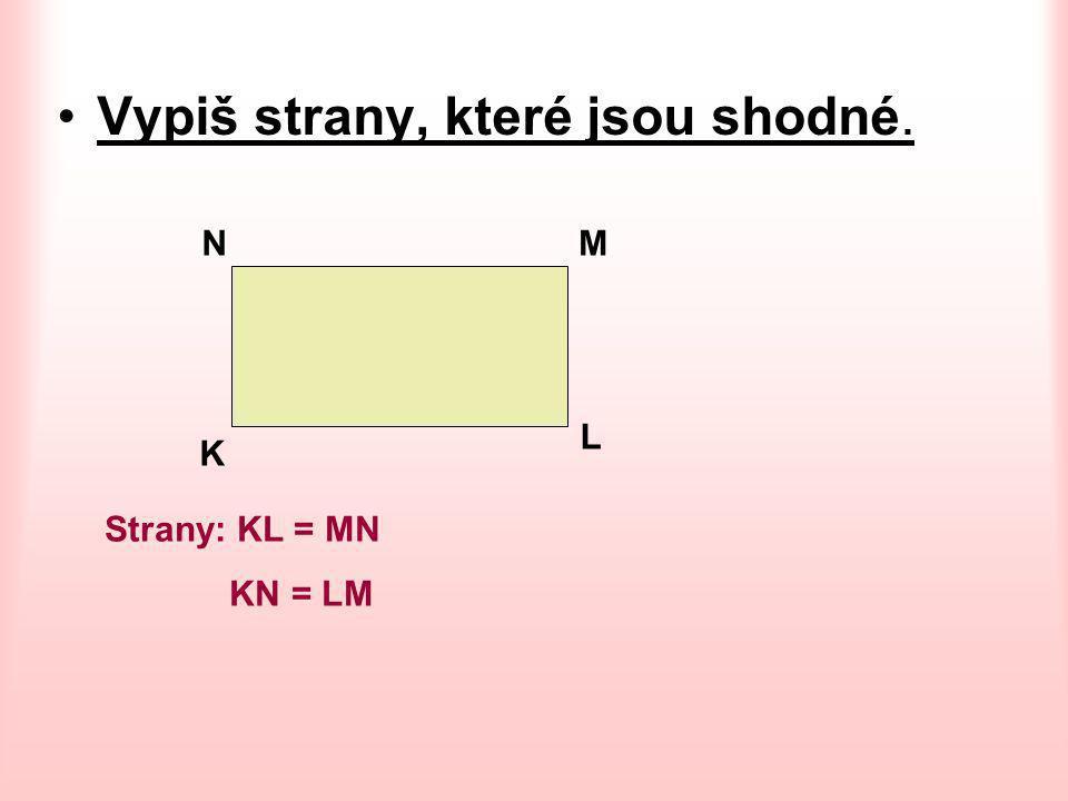 OBDÉLNÍK  Napiš strany a vrcholy obdélníku KLMN. N M K L - Vrcholy : KLMN - Strany : KL, LM, MN, NK.