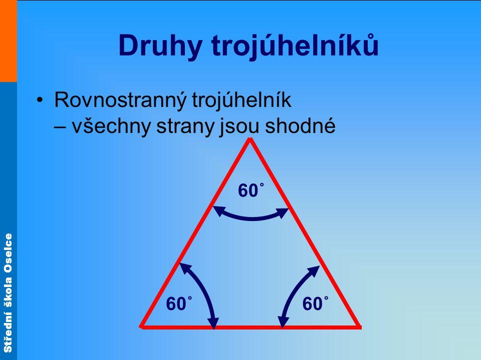 Střední škola Oselce Druhy trojúhelníků Rovnostranný trojúhelník – všechny strany jsou shodné 60˚