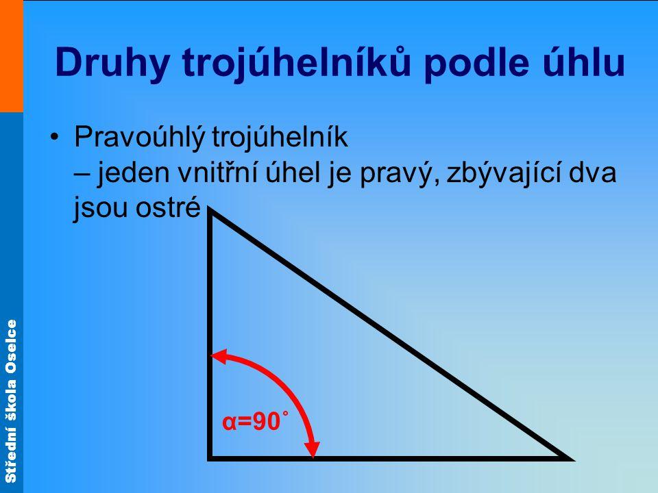 Střední škola Oselce Druhy trojúhelníků podle úhlu Pravoúhlý trojúhelník – jeden vnitřní úhel je pravý, zbývající dva jsou ostré α=90˚