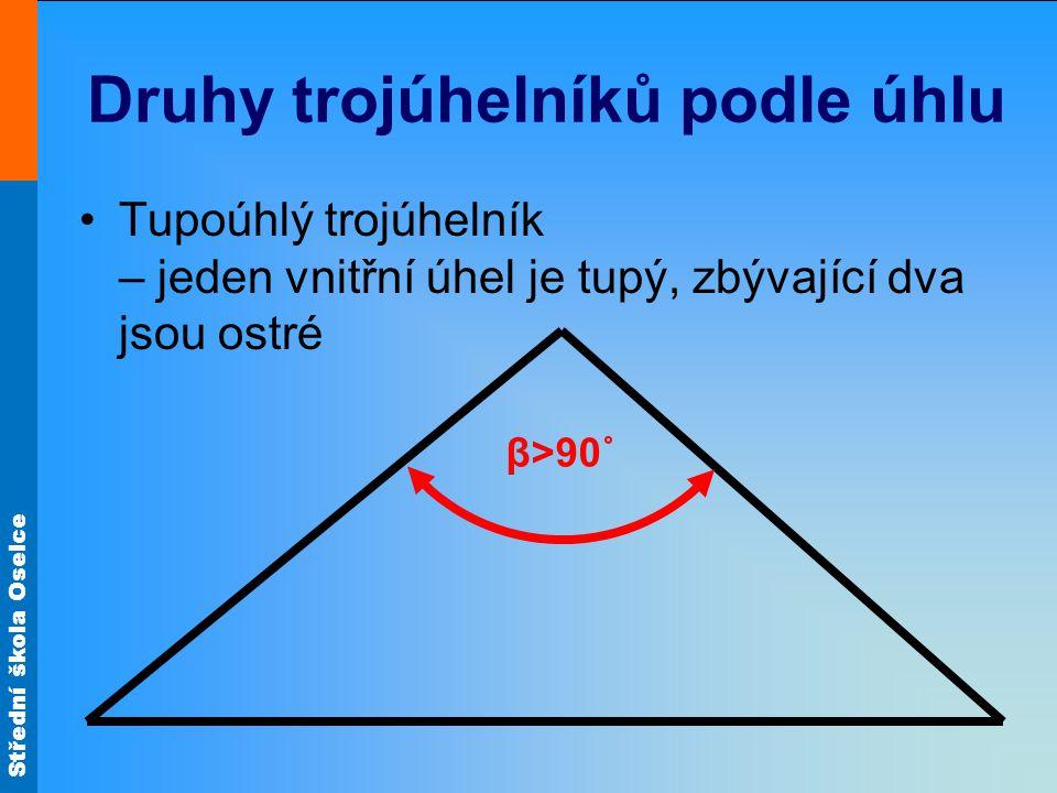 Střední škola Oselce Druhy trojúhelníků podle úhlu Tupoúhlý trojúhelník – jeden vnitřní úhel je tupý, zbývající dva jsou ostré β>90˚