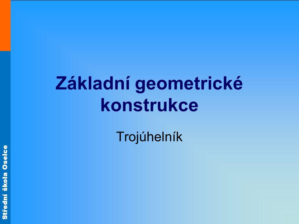 Střední škola Oselce Základní geometrické konstrukce Trojúhelník