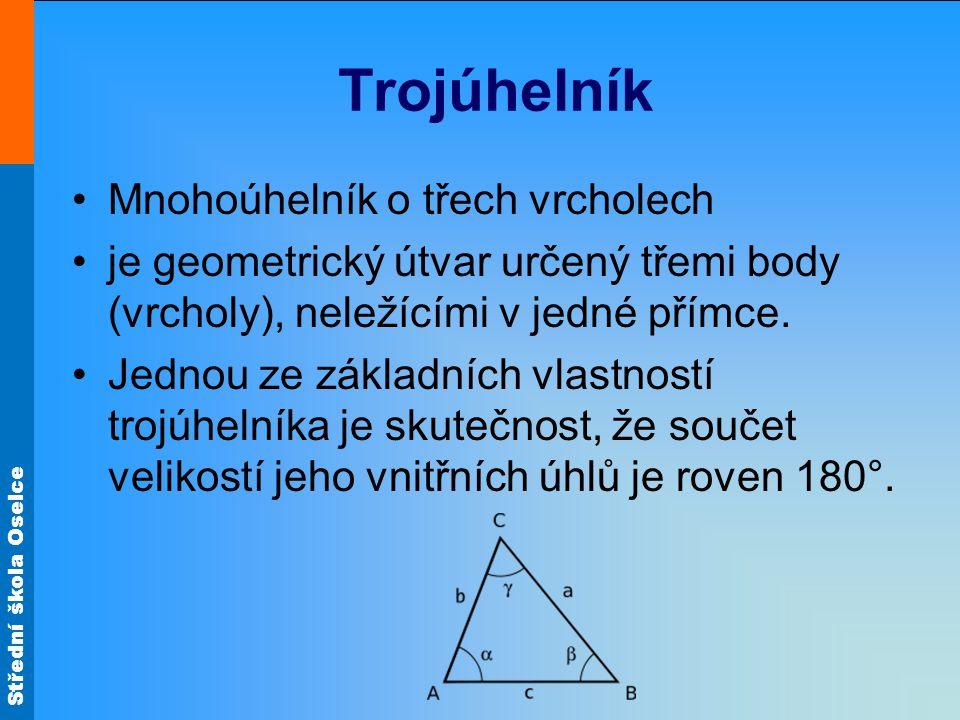 Střední škola Oselce Trojúhelník Mnohoúhelník o třech vrcholech je geometrický útvar určený třemi body (vrcholy), neležícími v jedné přímce. Jednou ze