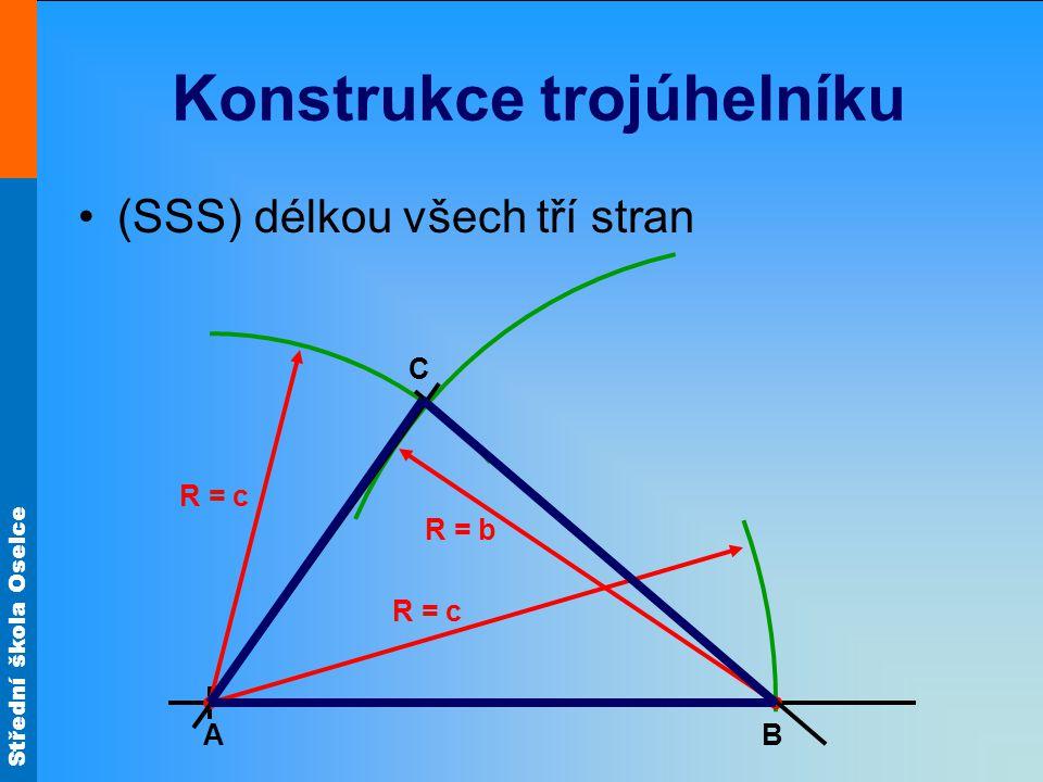 Střední škola Oselce Konstrukce trojúhelníku (SSS) délkou všech tří stran A R = c B R = b R = c C