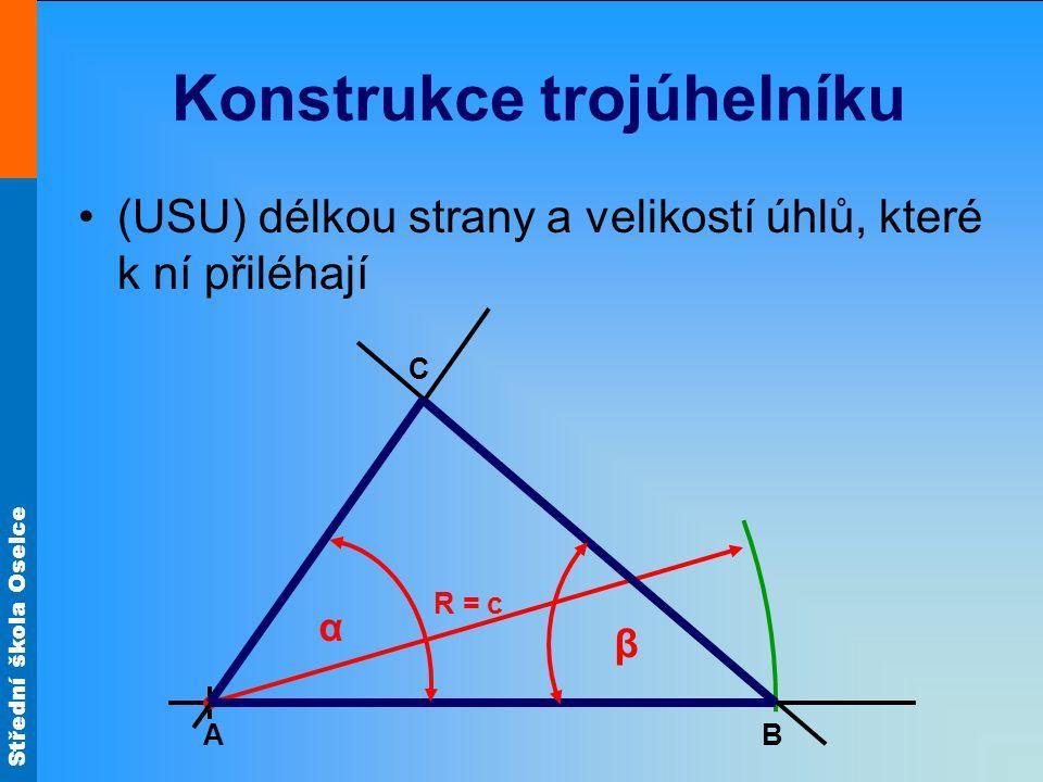 Střední škola Oselce Konstrukce trojúhelníku (USU) délkou strany a velikostí úhlů, které k ní přiléhají A R = c B C α β