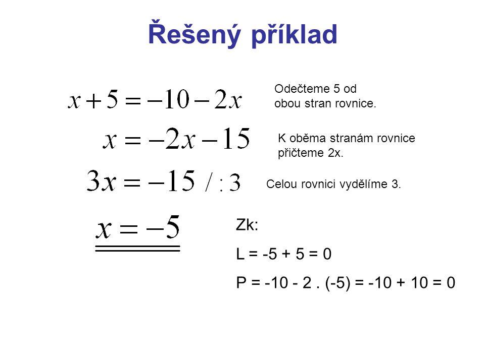 Řešený příklad Odečteme 5 od obou stran rovnice. K oběma stranám rovnice přičteme 2x.