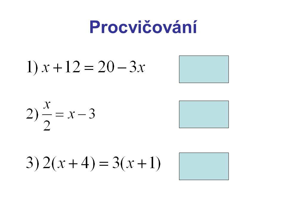 Procvičování x = 2 x = 6 x = 5