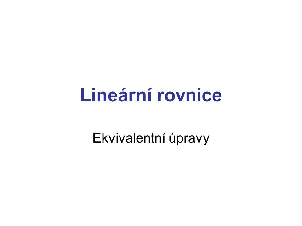 Lineární rovnice Ekvivalentní úpravy