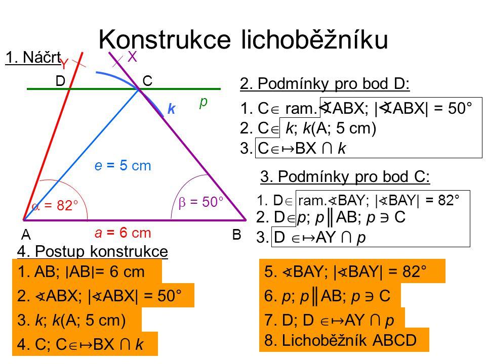 Konstrukce lichoběžníku 2. Podmínky pro bod D: 2. C  k; k(A; 5 cm) 1. C  ram. ∢ ABX; | ∢ ABX| = 50° 3. C  ↦ BX ∩ k 3. Podmínky pro bod C: 1. D  ra
