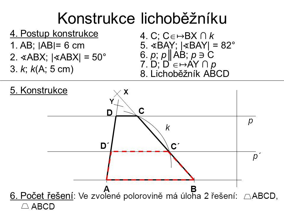 Konstrukce lichoběžníku 4. Postup konstrukce 1. AB; ∣ AB ∣ = 6 cm 2. ∢ ABX; | ∢ ABX| = 50° 3. k; k(A; 5 cm) 4. C; C  ↦ BX ∩ k 5. ∢ BAY; | ∢ BAY| = 82