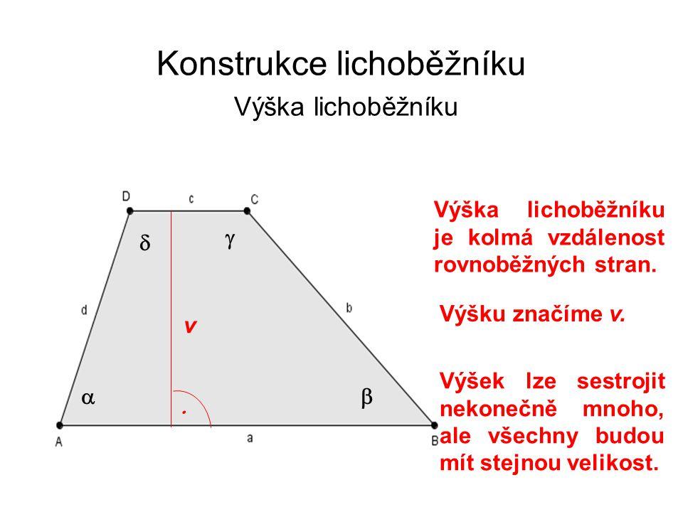 Konstrukce lichoběžníku Výška lichoběžníku Výška lichoběžníku je kolmá vzdálenost rovnoběžných stran.     Výšku značíme v. v  Výšek lze sestrojit