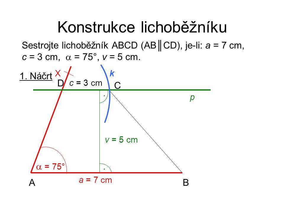 Konstrukce lichoběžníku 1.Náčrt a = 7 cm AB C D c = 3 cm  = 75° v = 5 cm   X p k 2.