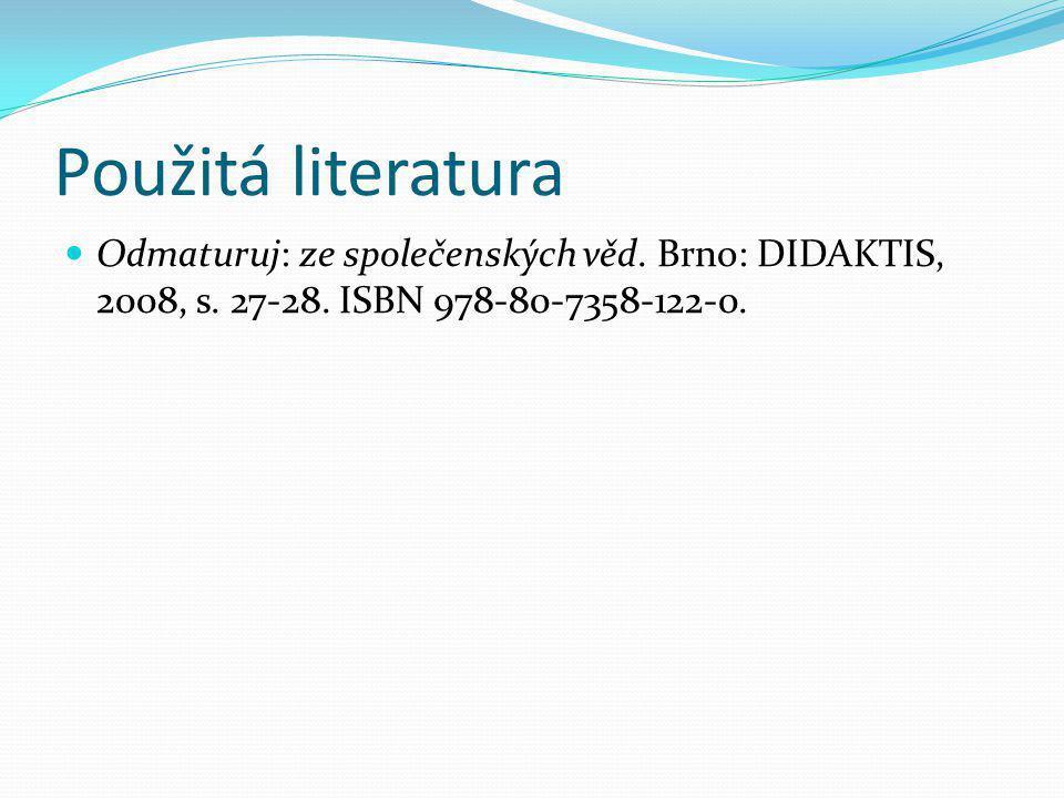 Použitá literatura Odmaturuj: ze společenských věd. Brno: DIDAKTIS, 2008, s. 27-28. ISBN 978-80-7358-122-0.