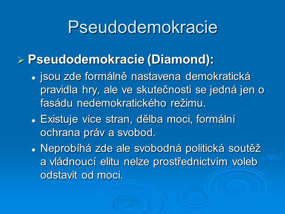 Pseudodemokracie  Pseudodemokracie (Diamond): jsou zde formálně nastavena demokratická pravidla hry, ale ve skutečnosti se jedná jen o fasádu nedemok